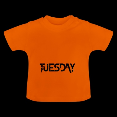 Tuesday design - Baby T-Shirt
