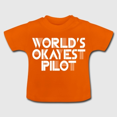 World's Okayest Pilot.Gifts for dad, grandad, son - Baby T-Shirt