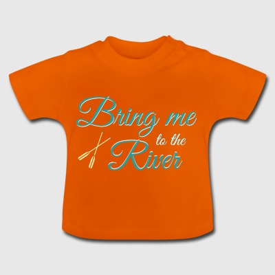 Bring Me to the River. Relaxing Day Out. Rowing. - Baby T-Shirt