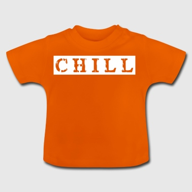 chill chill chill out - Baby-T-shirt