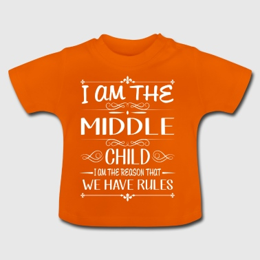 I am the middle child the reason we have rules - Baby T-Shirt