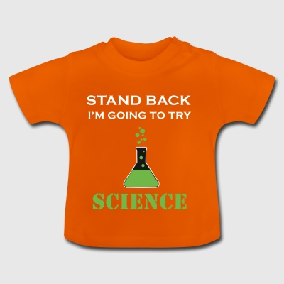 STANDBACK I'M GOING TO TRY SCIENCE - Baby T-Shirt
