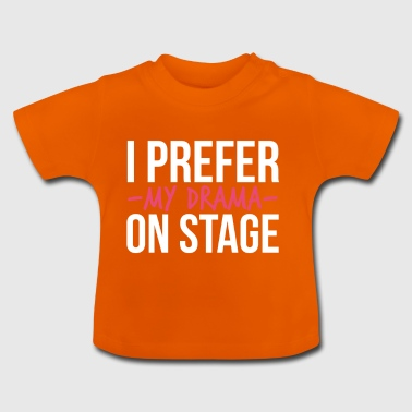 I Prefer My Drama On Stage Theatre - Baby T-Shirt