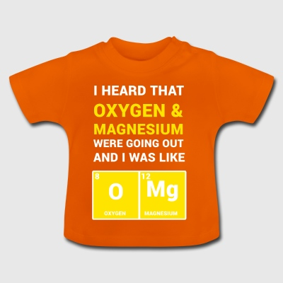 I HEARD THA OXYGEN & MAGNSIUM WERE GOING OUT - Baby T-Shirt