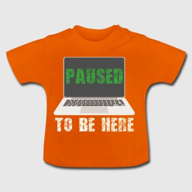 I Paused My Game to Be Here T-Shirt - Baby T-Shirt