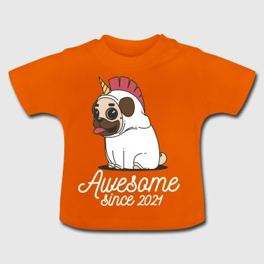 Awesome since 2021 | Funny Unicorn Pug - Baby T-Shirt
