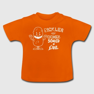 Pickles Are Cucumbers Soaked In Evil Food Gift - Baby T-Shirt