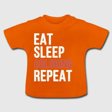 Eat Sleep Coloring Repeat - Funny Gift - Baby T-Shirt
