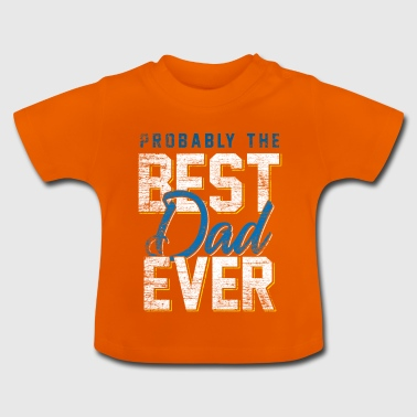 Probably the best dad ever vintage - Baby T-Shirt