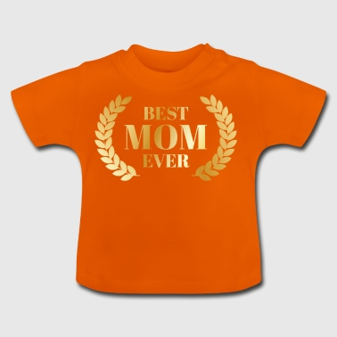 Best Mum - Mom - Mothers Day - Mom - Gift - Baby T-Shirt