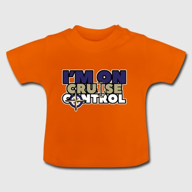 im on cruise control - Baby T-Shirt