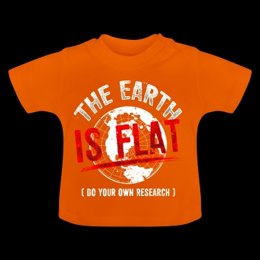 The Earth is Flat - Flat Earth - Gift T-Shirt - Baby T-Shirt