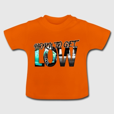 BORN TO GET LOW - Baby T-Shirt