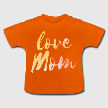 Love Mom - Baby-T-skjorte