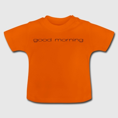 good morning - Baby T-Shirt