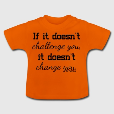 Motivation does not challenge, does not change - Baby T-Shirt