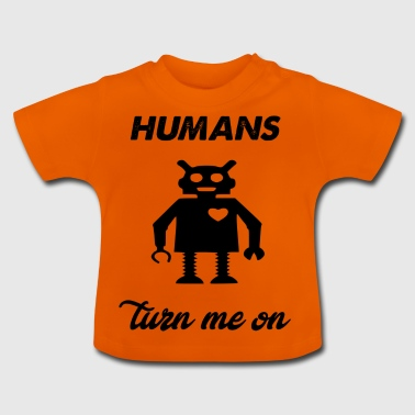 humans turn me on - Baby T-Shirt