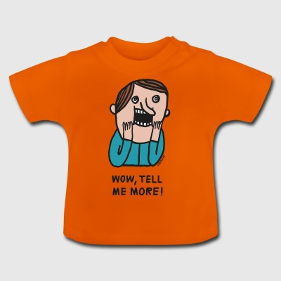 Wow, Tell Me More - Baby T-shirt