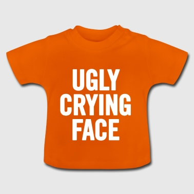 Ugly Crying Face White - Baby T-Shirt