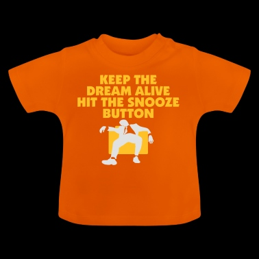 Blijf de Droom Alive Hit The Snooze Button - Baby T-shirt