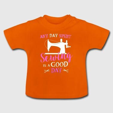 Every day is a good day - Baby T-Shirt