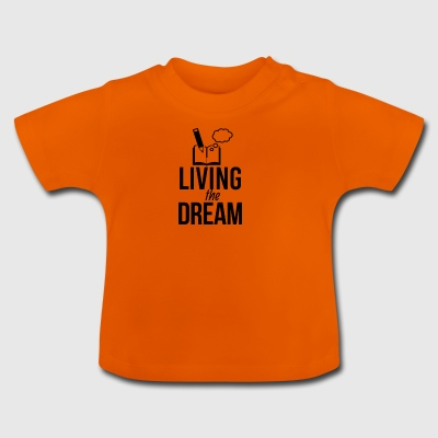 Living the dream - Baby T-Shirt
