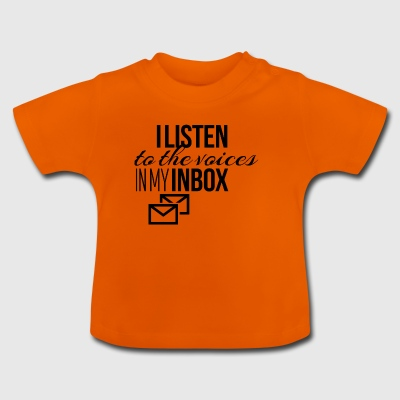 I listen to the voices in my inbox - Baby T-Shirt