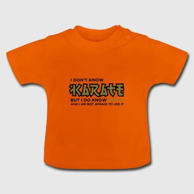 I Do Not Know Karate, But I Know Krazy! - Baby T-Shirt