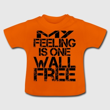 my feeling is one wall free - Baby T-Shirt