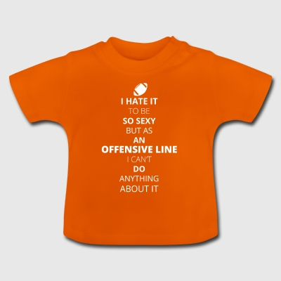 Hate it be sexy cant do anything OFFENSIVE LINE - Baby T-Shirt