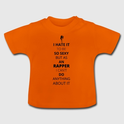 HATE it be sexy cant do anything RAPPER - Baby T-Shirt