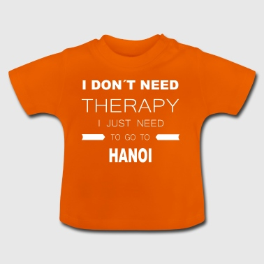 i dont need therapy i just need to go to HANOI - Baby T-Shirt
