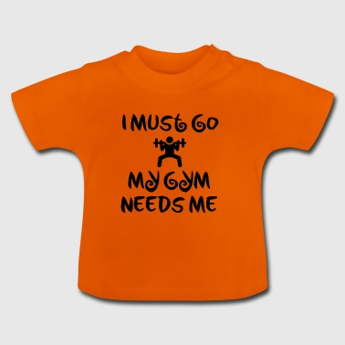 My gym needs me - Baby T-Shirt