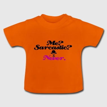 I am never sarcasic - Baby T-Shirt