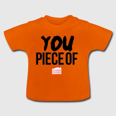You piece of cake - Baby T-Shirt