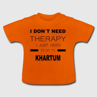 i dont need therapy i just need to go to KHARTUM - Baby T-Shirt