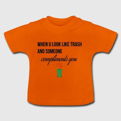 When you look like trash - Baby T-Shirt
