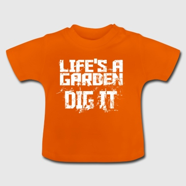Lifes a garden dig it - Baby T-Shirt