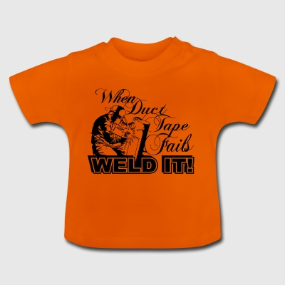 When duct tape fails weld it - Baby T-Shirt