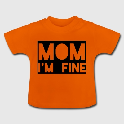 mom im fine - Baby T-Shirt