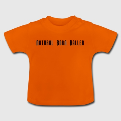 Natural Born Baller slogan - Baby T-Shirt