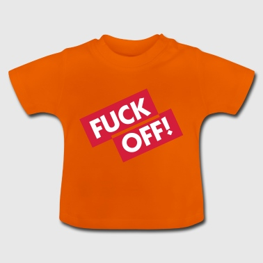 Fuck Off! - Baby T-Shirt