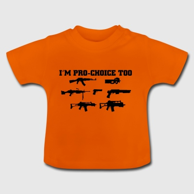 weapons im prochoice too - Baby T-Shirt