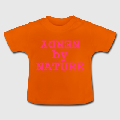 Nerdy by nature - Baby T-Shirt