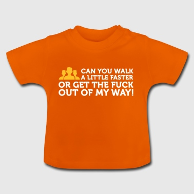 Go Faster Or Get Out Of My Way! - Baby T-Shirt
