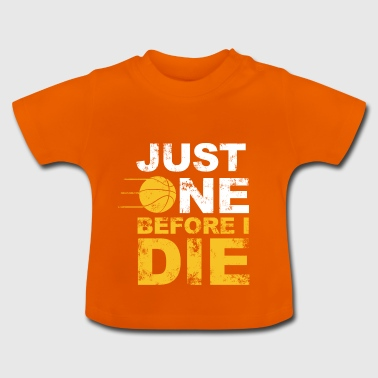 just one before i die - Baby T-Shirt