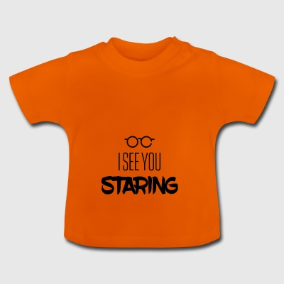 I see you staring - Baby T-Shirt