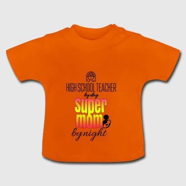 High school teacher by day - Baby T-Shirt