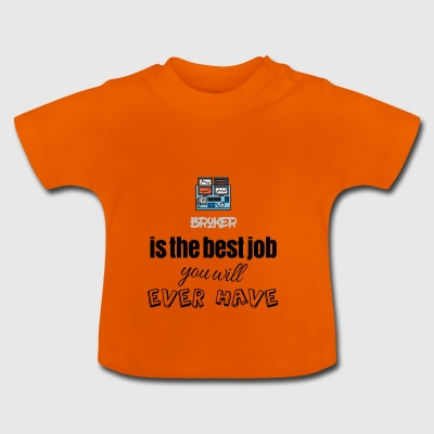Broker is the best job you will ever have - Baby T-Shirt