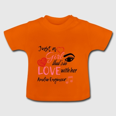 Just a girl that's in love with her Audio Engineer - Baby T-Shirt